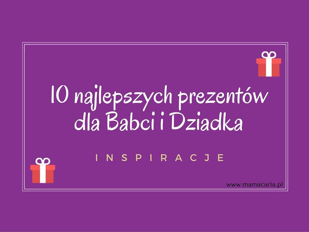 10 Najlepszych Prezentów Dla Babci I Dziadka Inspiracje Mamacarlapl
